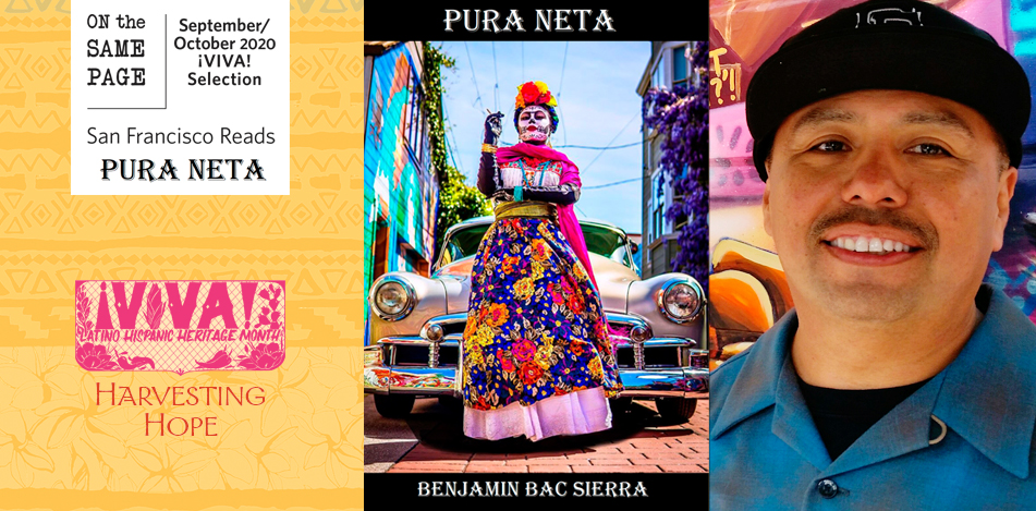 On the Same Page, September/October 2020 ¡VIVA! Selection, San Francisco Reads Pura Neta by Benjamin Bac Sierra, ¡VIVA! Latino Hispanic Heritage Month, Harvesting Hope; woman dressed for Day of the Dead and posing in front of a classic car, portrait of Benjamin Bac Sierra.